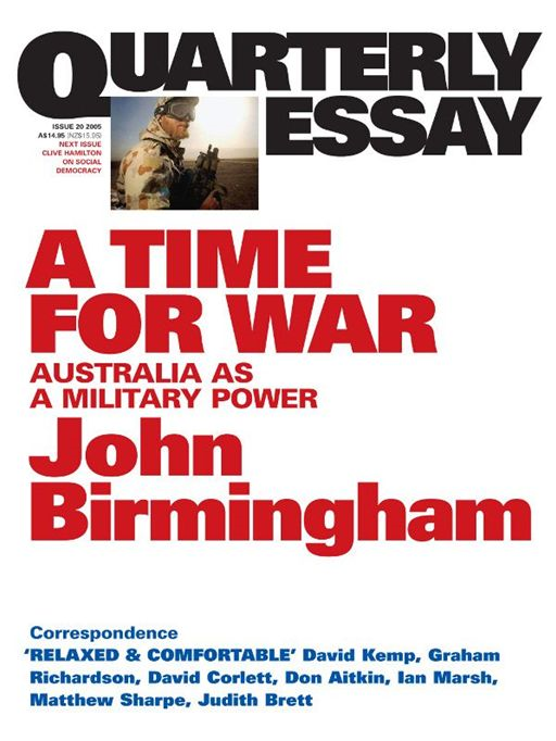 Quarterly Essay 20, A Time For War: Australia As A Military Power By: John Birmingham