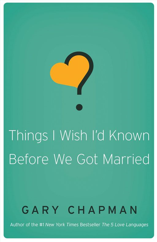 Things I Wish I'd Known Before We Got Married By: Gary D Chapman