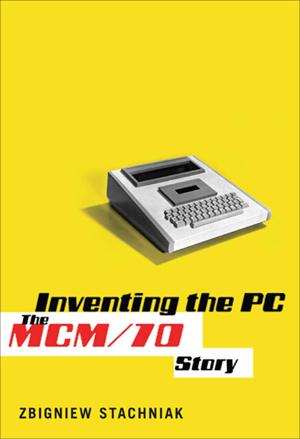 Inventing the PC By: Zbigniew Stachniak