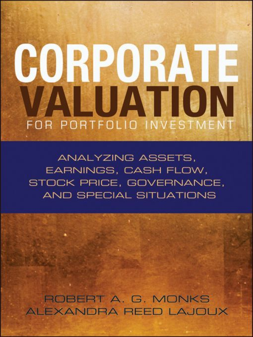 Corporate Valuation for Portfolio Investment By: Alexandra Reed Lajoux,Robert A. G. Monks