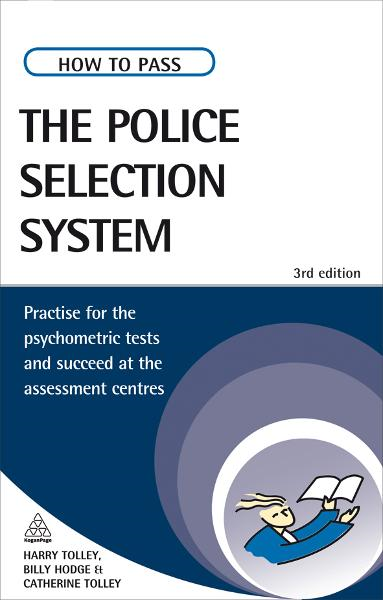 How to Pass the Police Selection System: Practice for the Psychometric Tests and Succeed at the Assessment Centres