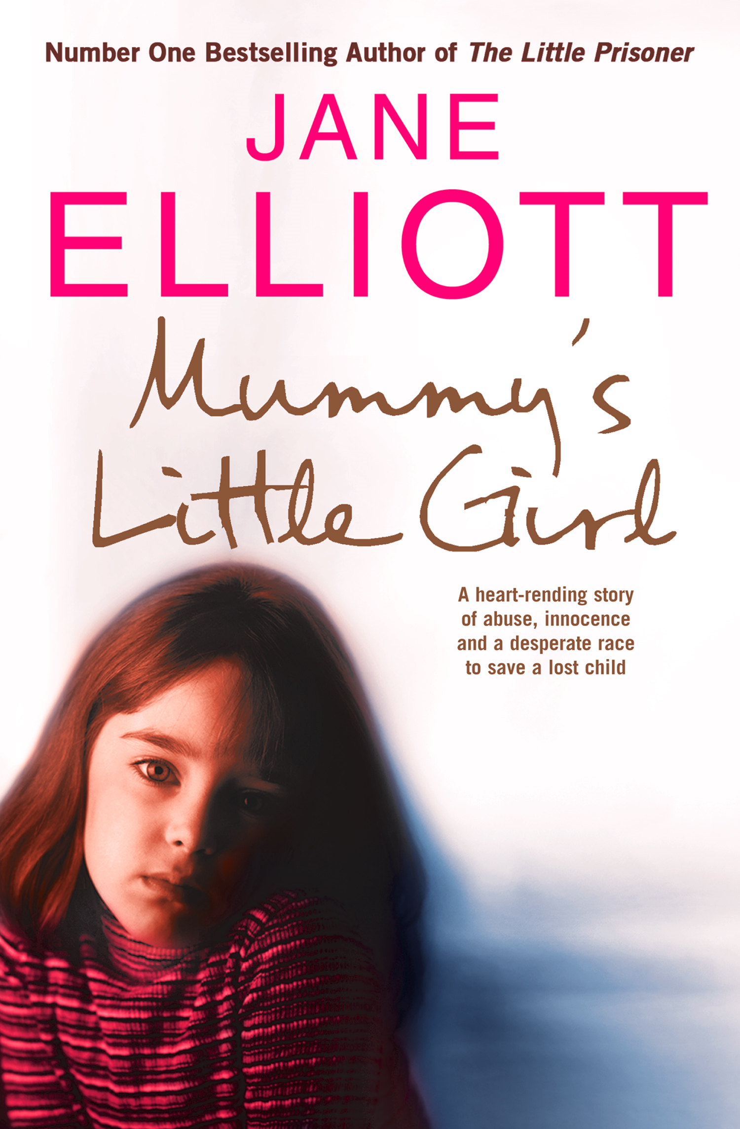 Mummy's Little Girl: A heart-rending story of abuse, innocence and the desperate race to save a lost child By: Jane Elliott