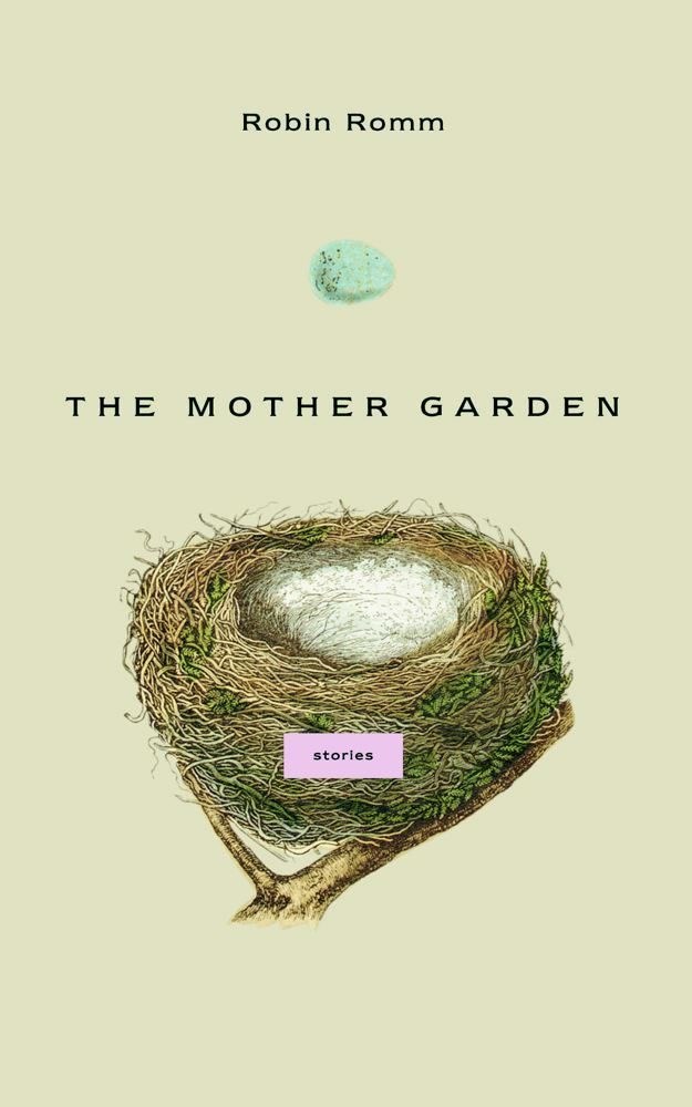 The Mother Garden By: Robin Romm