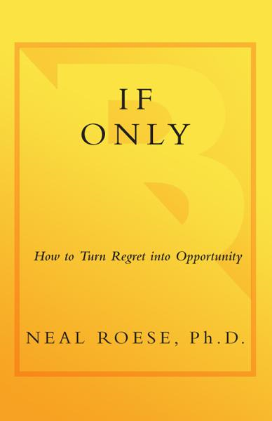 If Only By: Neal Roese, Ph.D.