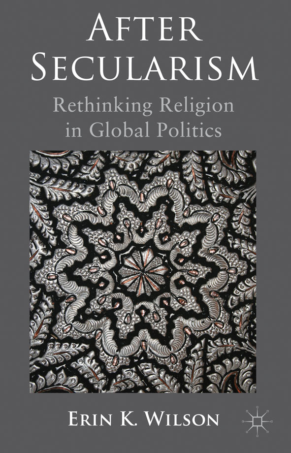 After Secularism Rethinking Religion in Global Politics