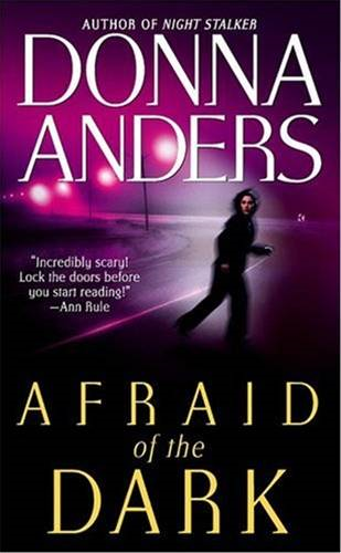 Afraid of the Dark By: Donna Anders