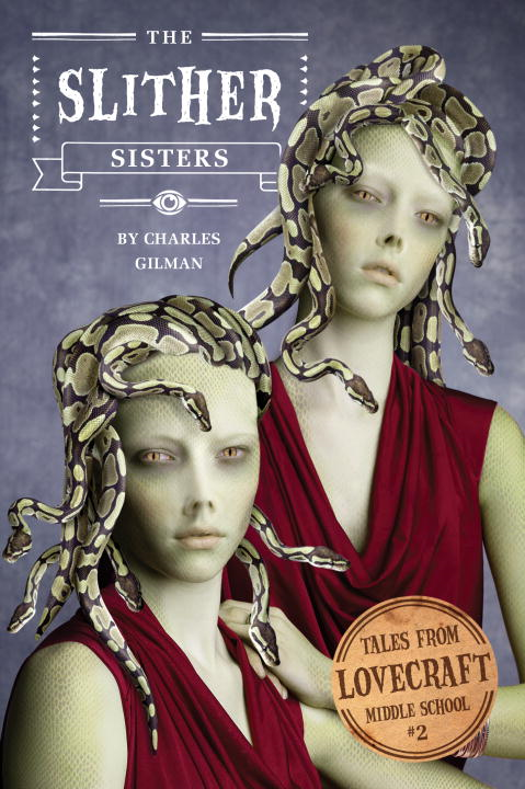 Tales from Lovecraft Middle School #2: The Slither Sisters By:  Charles Gilman