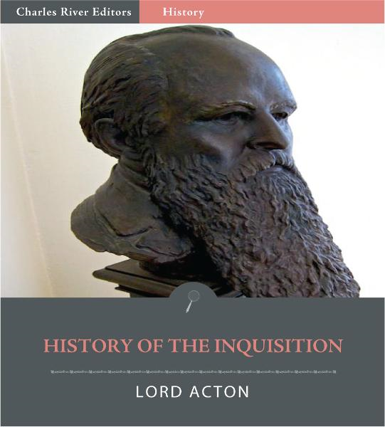 Comments on A History of the Inquisition of the Middle Ages By: Lord Acton