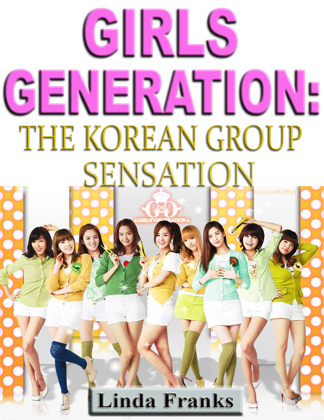 Linda Franks - Girls Generation: The Korean Group Sensation