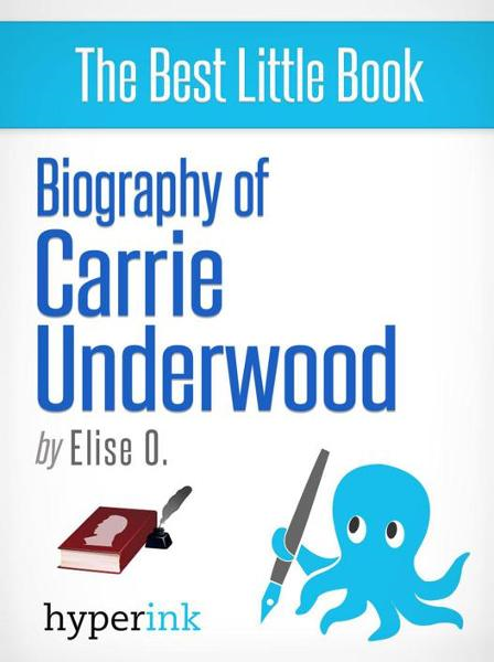 Carrie Underwood (Country Singer and 2005 American Idol Winner) By: Elise O.