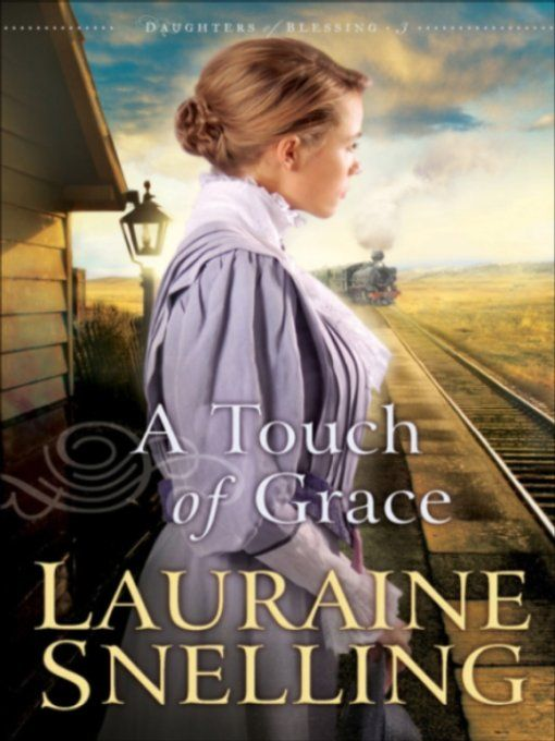 Touch of Grace, A (Daughters of Blessing Book #3) By: Lauraine Snelling
