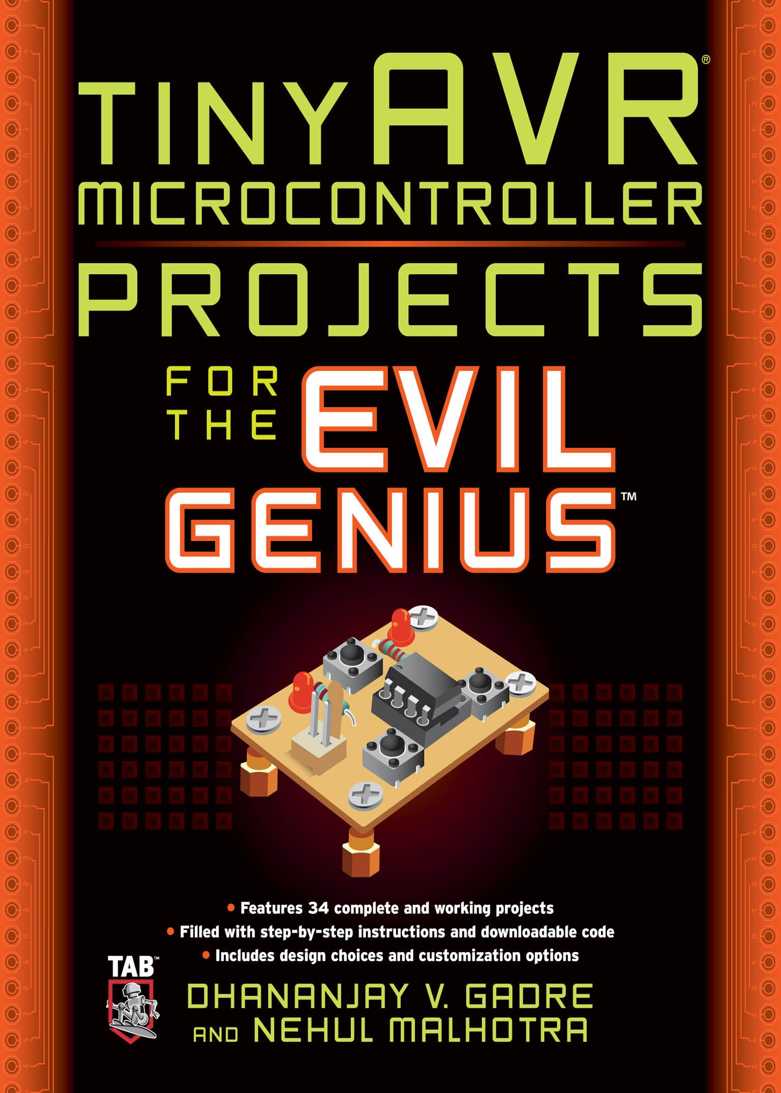 tinyAVR Microcontroller Projects for the Evil Genius By:  Nehul Malhotra,Dhananjay Gadre