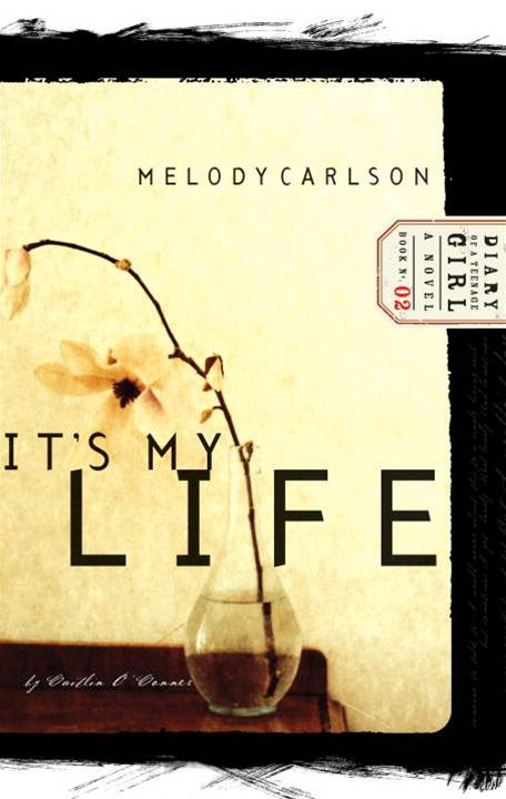 It's My Life By: Melody Carlson