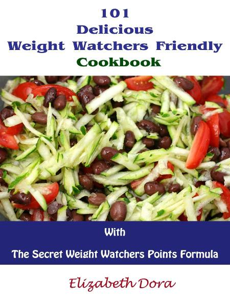 101 Delicious Weight Watchers Friendly Cookbook  With  The Secret Weight Watchers Points Formula