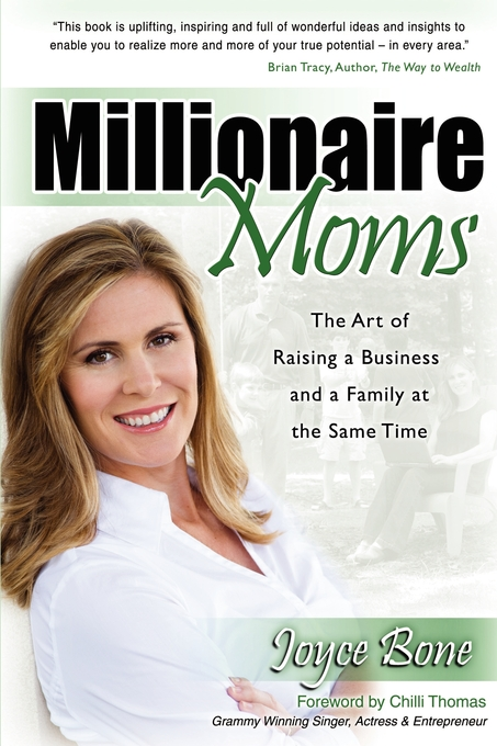 Millionaire Moms: The Art of Raising a Business and a Family at the Same Time By: Joyce Bone