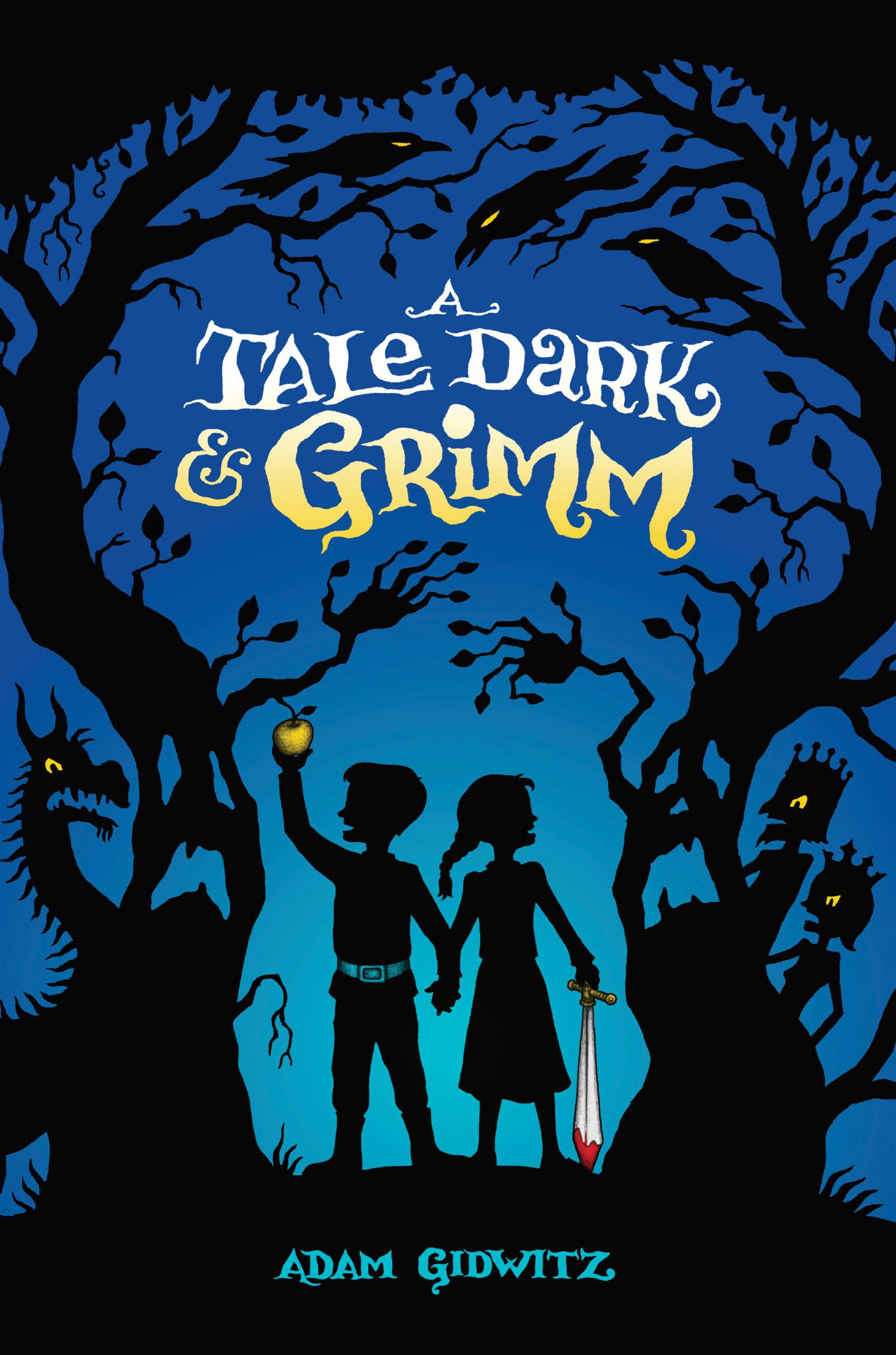 A Tale Dark and Grimm By: Adam Gidwitz,Hugh D'Andrade