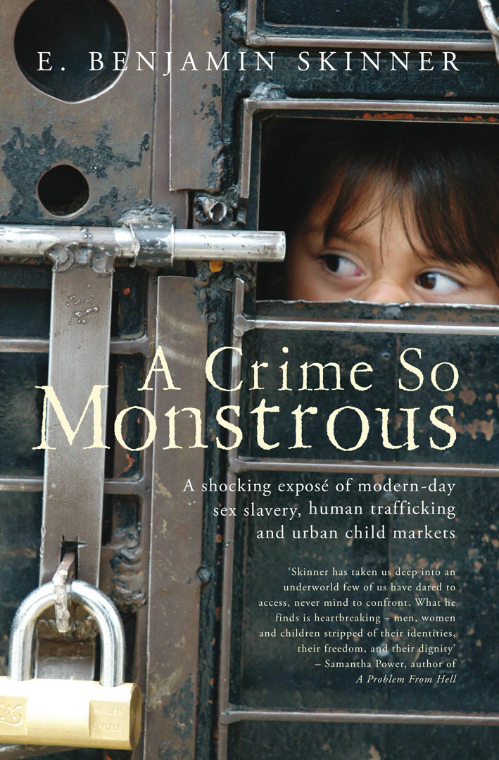 A Crime So Monstrous A Shocking Expos� of Modern-Day Sex Slavery,  Human Trafficking and Urban Child Markets