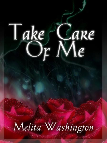 Take Care of Me By: Melita Washington