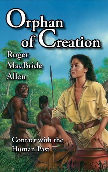 Orphan of Creation: Contact with the Human Past By: Roger MacBride Allen