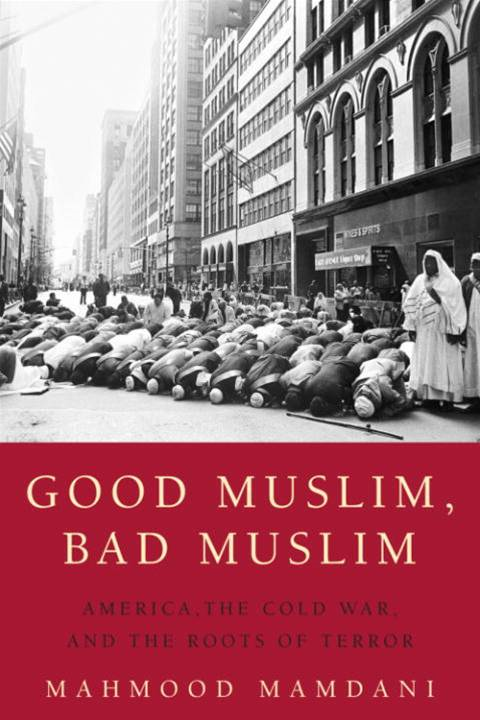 Good Muslim, Bad Muslim By: Mahmood Mamdani