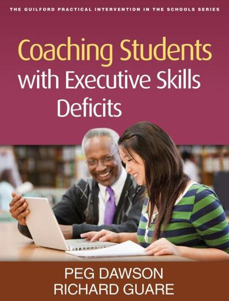 Coaching Students with Executive Skills Deficits By: Dawson, Peg