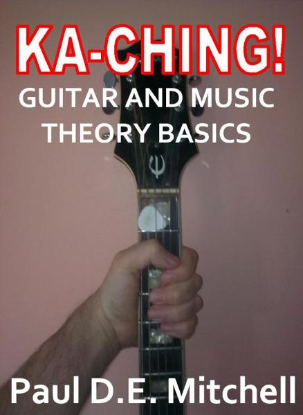Ka-Ching Guitar and Music Theory Basics By: Paul D. E. Mitchell