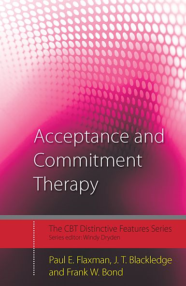 Acceptance and Commitment Therapy: Distinctive Features By: Paul E. Flaxman,J.T. Blackledge,Frank W. Bond
