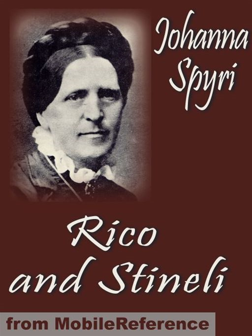 Rico And Stineli. Illustrated.: And How Wiseli Was Provided For (Mobi Classics) By: Johanna Spyri,Louise Brooks (Translator)
