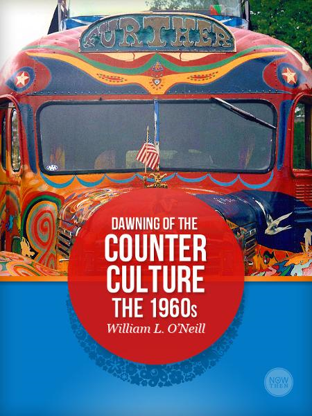 Dawning of the Counter-Culture: The 1960s By: William L. O'Neill