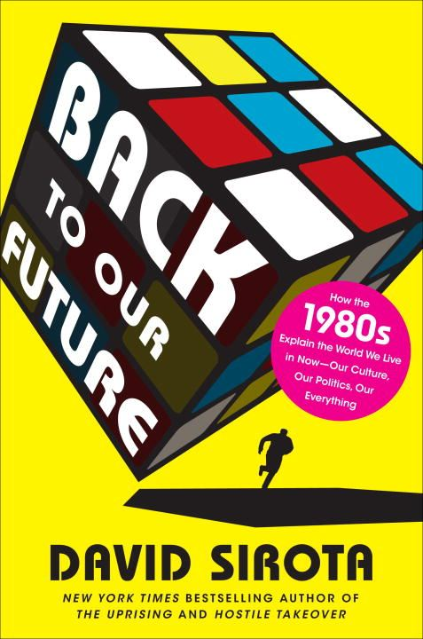 Back to Our Future By: David Sirota
