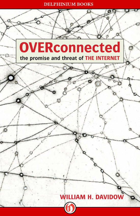Overconnected: The Promise and Threat of the Internet By: William H. Davidow