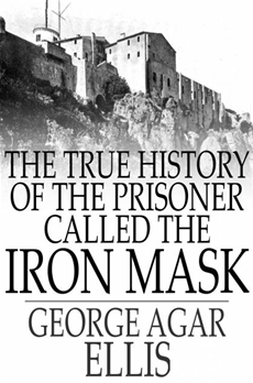 The True History of the Prisoner called The Iron Mask Extracted from Documents in the French Archives