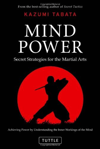 Mind Power: Secret Strategies for the Martial Arts By: Kazumi Tabata