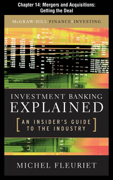 Investment Banking Explained, Chapter 14 - Mergers and Acquisitions: Getting the Deal