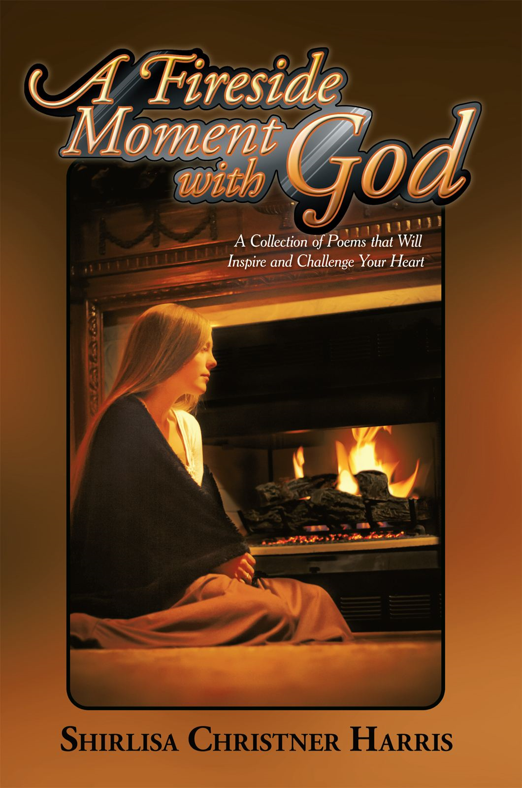 A Fireside Moment with GOD By: Shirlisa Christner Harris