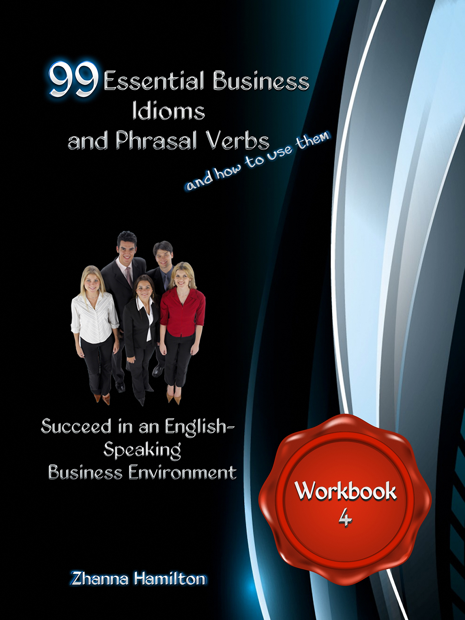 99 Essential Business Idioms and Phrasal Verbs: Succeed in an English-Speaking Business Environment - Workbook 4