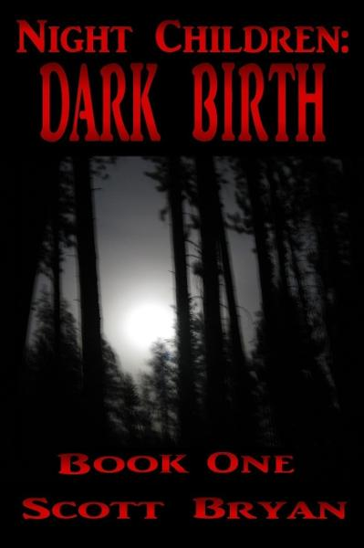 Night Children: Dark Birth By: Scott Bryan