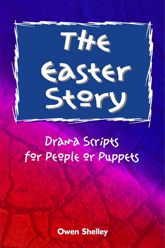 The Easter Story: Drama Scripts for People and Puppets