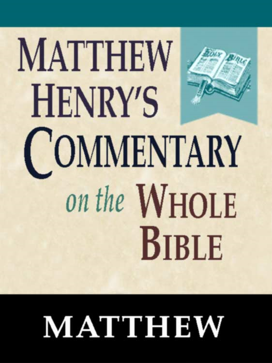 Matthew Henry's Commentary on the Whole Bible-Book of Matthew By: Matthew Henry