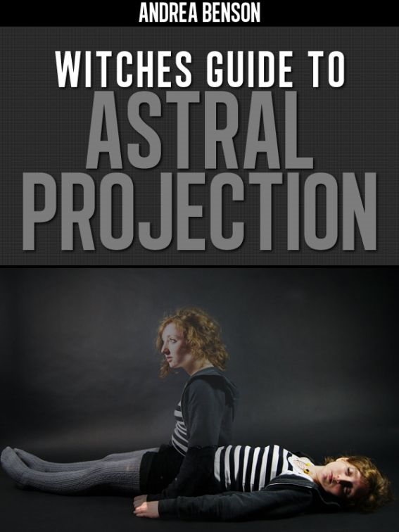 Witches Guide To Astral Projection By: A.M. Benson