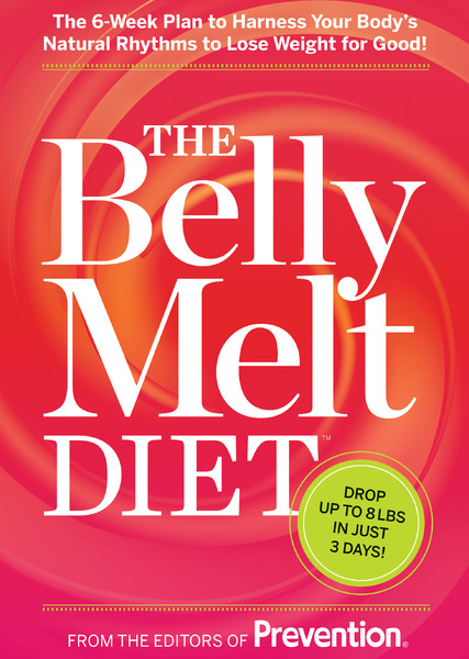 The Belly Melt Diet: The 6-Week Plan to Harness Your Body's Natural Rhythms to Lose Weight for Good! By: The Editors of Prevention Magazine