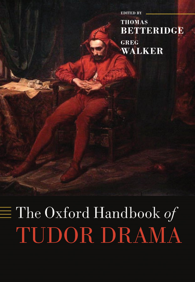 The Oxford Handbook of Tudor Drama By: