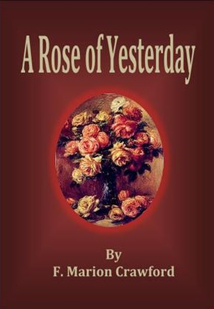 A Rose of Yesterday By: F. Marion Crawford
