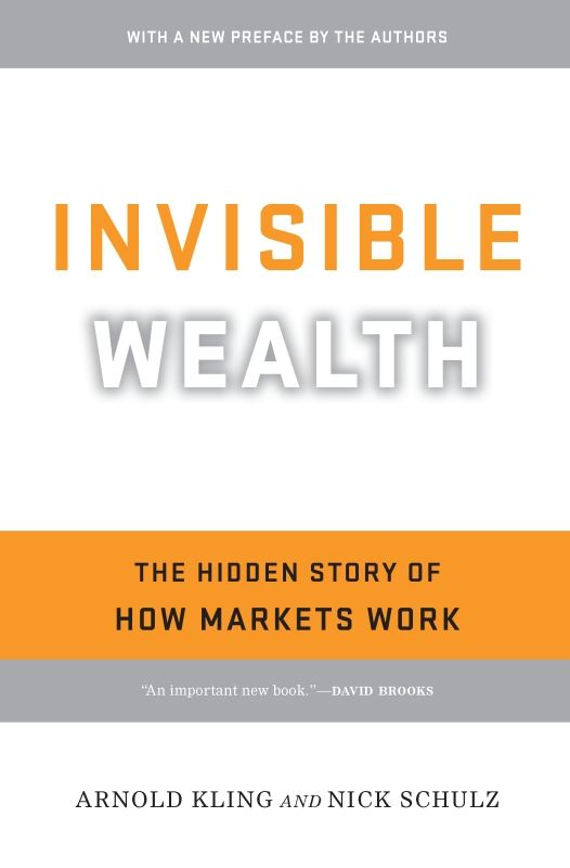 Invisible Wealth By: Arnold Kling,Nick Schulz