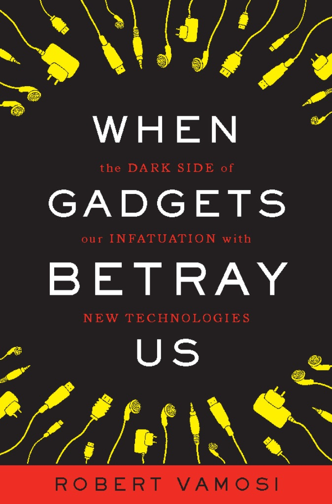 When Gadgets Betray Us By: Robert Vamosi