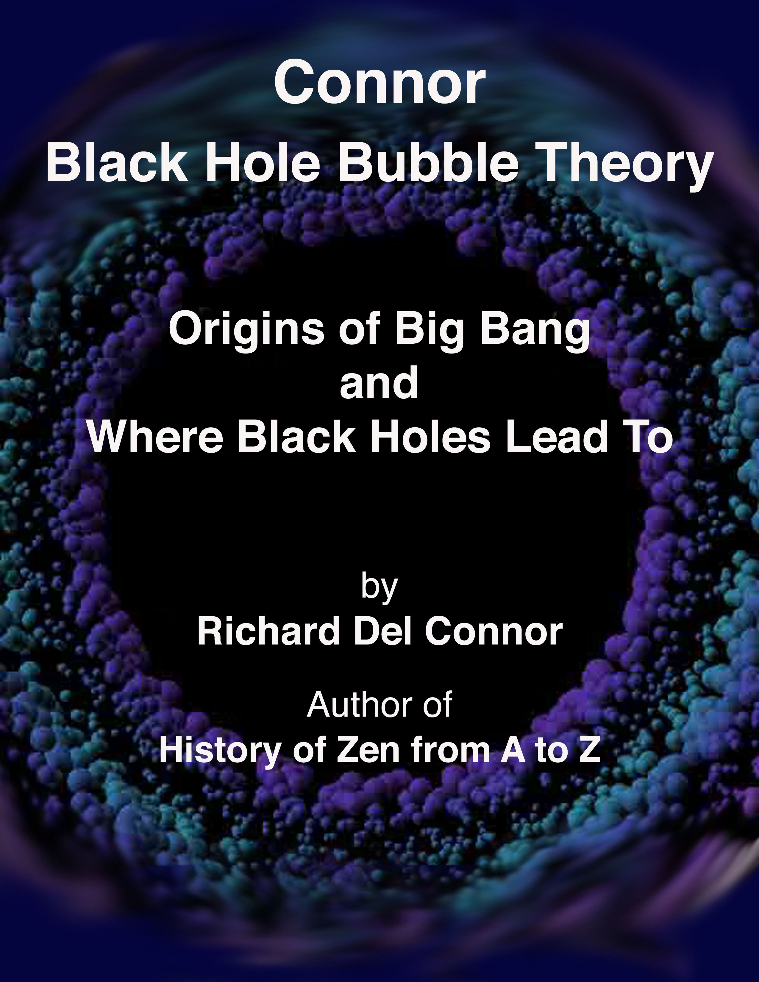 Connor Black Hole Bubble Theory: Origins of Big Bang and Where Black Holes Lead To