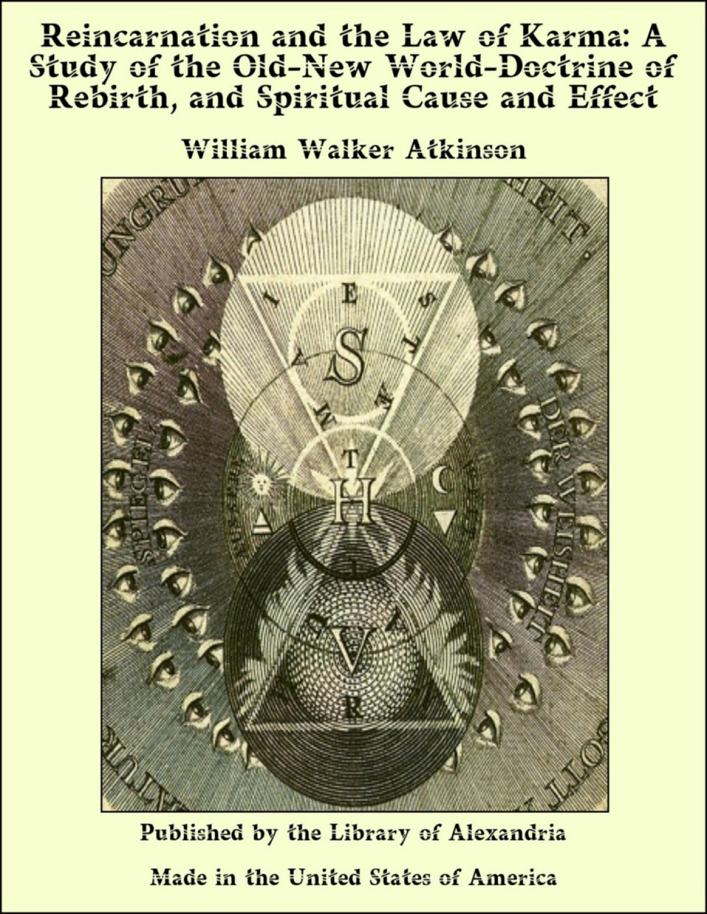 William Walker Atkinson - Reincarnation and The Law of Karma: A Study of The Old-New World-Doctrine of Rebirth, and Spiritual Cause and Effect