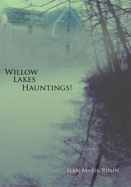 Willow Lakes Hauntings! By: Jean Marie Rusin