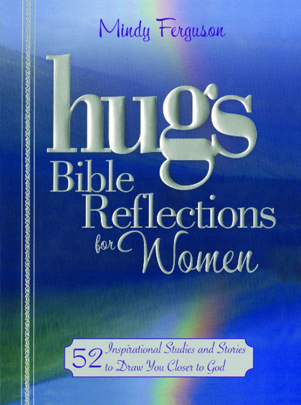 Hugs Bible Reflections for Women By: Mindy Ferguson