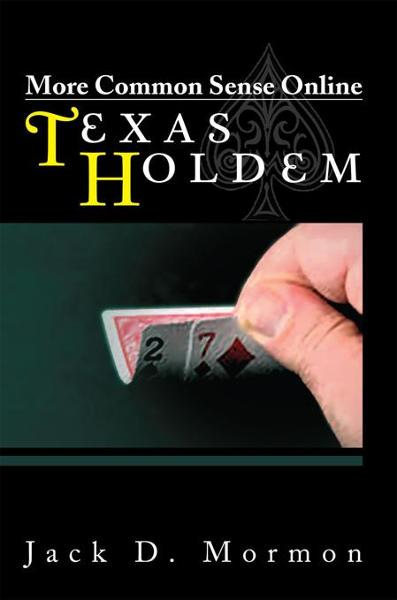 More Common Sense Online Texas Holdem By: Jack D. Mormon